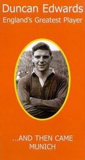 And The Came Munich: The Story Of Duncan Edwards