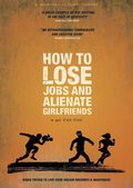How To Lose Jobs & Alienate Girlfriends